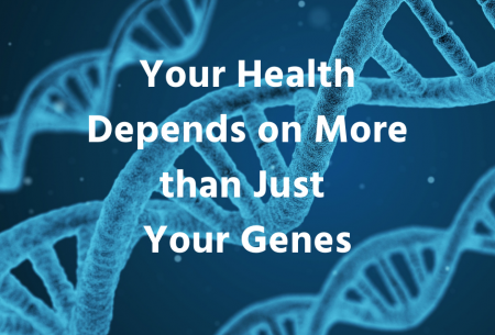 Your health depends on more than just your genes