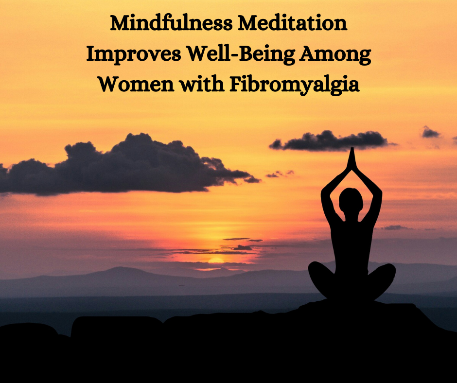 Mindfulness Meditation Improves Well-Being Among Women with Fibromyalgia
